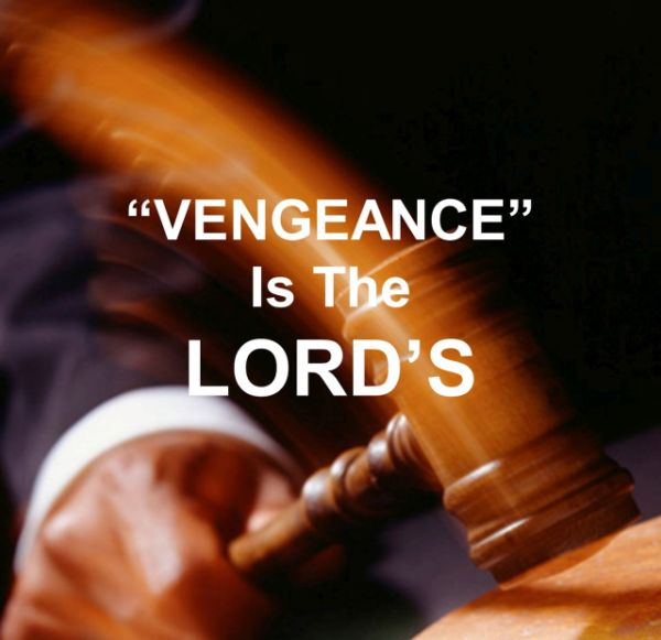 'VENGEANCE' Is Of The LORD'S - Exodus 14 verse 14, Deuteronomy 32 verse 35, 2 Chronicles 20 verse 15, Isaiah 35 verse 4, Romans 12 verse 19