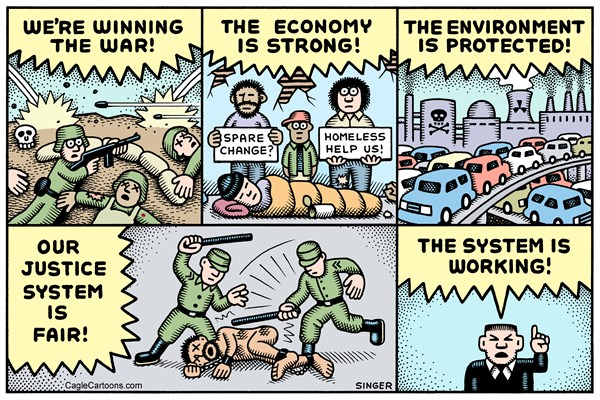 Big Brother claims we're winning the war, that our economy is strong, that our justice system is fair and that our environment is protected ...but is contradicted by reality.